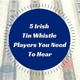 5 Irish Tin Whistle Players You Need To Hear (photo by Daniel Fernandez)