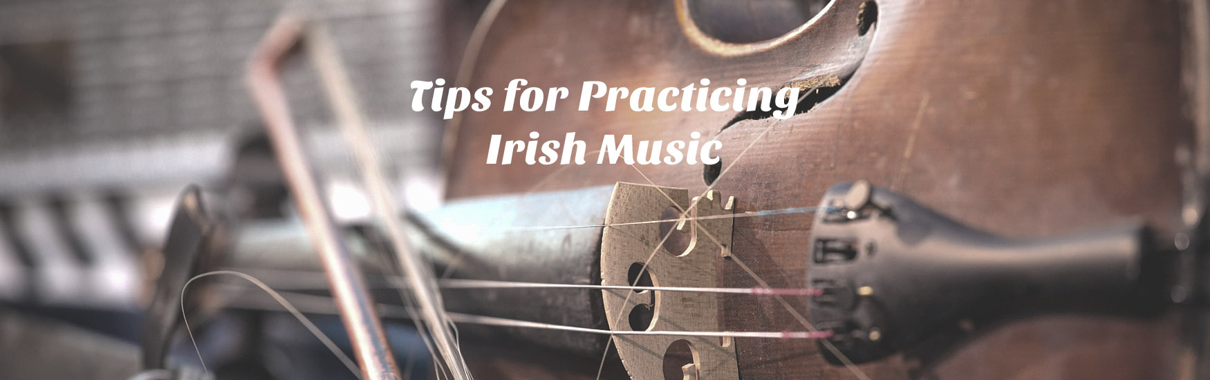 Tips for Practicing Irish Music - Milwaukee Irish Fest School of Music